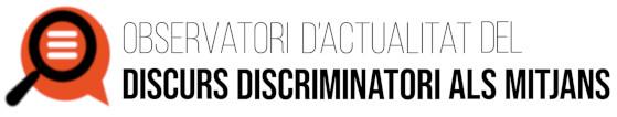 Observatori d'actualitat dels Discurs Discrimatoris als Mitjans